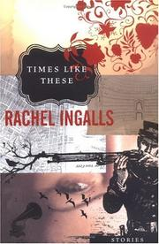 TIMES LIKE THESE by Rachel Ingalls