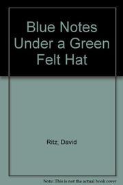 BLUE NOTES UNDER A GREEN FELT HAT by David  Ritz