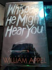 WHISPER. . .HE MIGHT HEAR YOU by William Appel