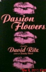 PASSION FLOWERS by David  Ritz