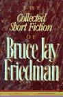 THE COLLECTED SHORT FICTION OF BRUCE JAY FRIEDMAN by Bruce Jay Friedman