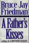 A FATHER'S KISSES by Bruce Jay Friedman