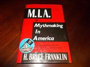 M.I.A. OR MYTHMAKING IN AMERICA by H. Bruce Franklin
