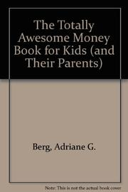 THE TOTALLY AWESOME MONEY BOOK FOR KIDS AND THEIR PARENTS by Adriane G. Berg