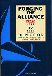 FORGING THE ALLIANCE: NATO 1945-1950 by Don Cook