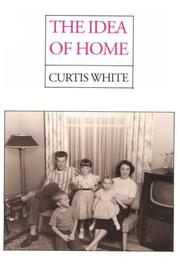THE IDEA OF HOME by Curtis White