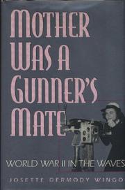 MOTHER WAS A GUNNER'S MATE by Josette Dermody Wingo