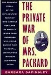 THE PRIVATE WAR OF MRS. PACKARD by Barbara Sapinsley