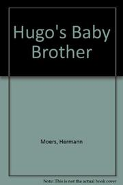 HUGO'S BABY BROTHER by Hermann Moers