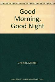 GOOD MORNING, GOOD NIGHT by Michael Grejniec