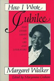 HOW I WROTE JUBILEE: And Other Essays on Life and Literature by Margaret Walker