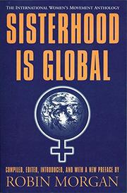 SISTERHOOD IS GLOBAL: The International Women's Movement Anthology by Robin--Ed. Morgan