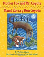 MOTHER FOX AND MR. COYOTE/MAMÁ ZORRA Y DON COYOTE by Victor Villaseñor