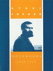 NOTEBOOKS: 1960-1977 by Athol Fugard
