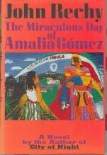 THE MIRACULOUS DAY OF AMALIA GOMEZ by John Rechy