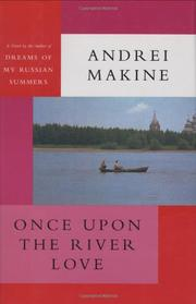 ONCE UPON THE RIVER LOVE by Andreï Makine