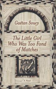 THE LITTLE GIRL WHO WAS TOO FOND OF MATCHES by Gaétan Soucy