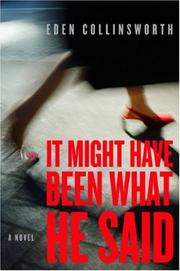 IT MIGHT HAVE BEEN WHAT HE SAID by Eden Collinsworth