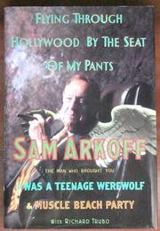 FLYING THROUGH HOLLYWOOD BY THE SEAT OF MY PANTS by Sam Arkoff