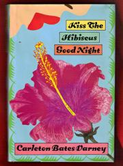 KISS THE HIBISCUS GOODNIGHT by Carleton Bates Varney