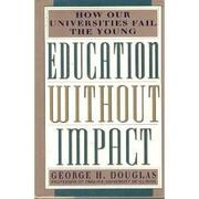 EDUCATION WITHOUT IMPACT by George H. Douglas