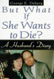 BUT WHAT IF SHE WANTS TO DIE? by George E. Delury