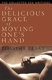 THE DELICIOUS GRACE OF MOVING ONE'S HAND by Timothy Leary