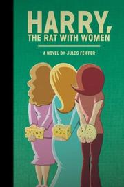 HARRY, THE RAT WITH WOMEN by Jules Feiffer