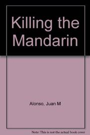 KILLING THE MANDARIN by Juan Alonso
