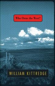 WHO OWNS THE WEST? by William Kittredge