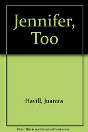 JENNIFER, TOO by Juanita Havill