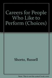 CAREERS FOR PEOPLE WHO LIKE TO PERFORM by Russell Shorto