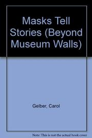 MASKS TELL STORIES by Carol Gelber