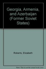 GEORGIA, ARMENIA, AND AZERBAIJAN by Elizabeth Roberts