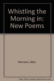 WHISTLING THE MORNING IN by Lillian Morrison