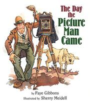 THE DAY THE PICTURE MAN CAME by Faye Gibbons