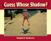 GUESS WHOSE SHADOW? by Stephen R. Swinburne