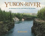 YUKON RIVER: An Adventure to the Gold Fields of the Klondike by Peter Lourie