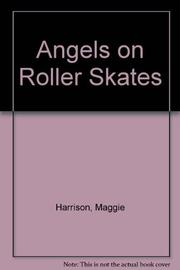 ANGELS ON ROLLER SKATES by Maggie Harrison