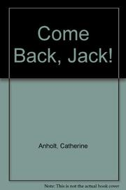 COME BACK, JACK! by Catherine Anholt