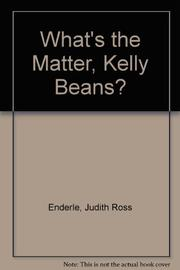 WHAT'S THE MATTER, KELLY BEANS? by Judith Ross Enderle