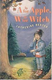 A IS FOR APPLE, W IS FOR WITCH by Catherine Dexter