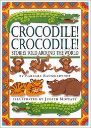 CROCODILE! CROCODILE! by Barbara Baumgartner