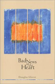 BAD NEWS OF THE HEART by Douglas Glover