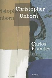 CHRISTOPHER UNBORN by Carlos Fuentes