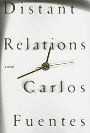 DISTANT RELATIONS by Carlos Fuentes