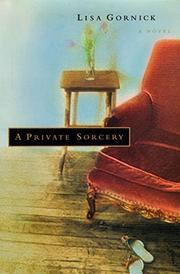 A PRIVATE SORCERY by Lisa Gornick