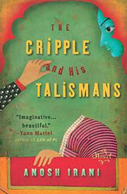 THE CRIPPLE AND HIS TALISMANS by Anosh Irani