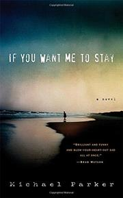 IF YOU WANT ME TO STAY by Michael Parker