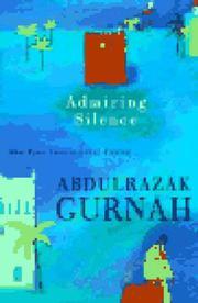 ADMIRING SILENCE by Abdulrazak Gurnah
